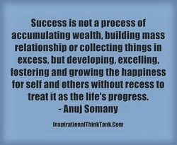 Success is not a process of 