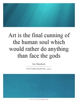 Art is the final cunning of 