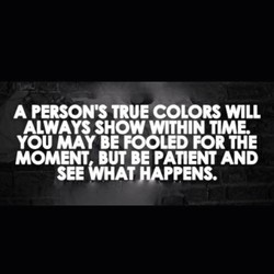 A PERSON'S TRUE COLORS WILL 
