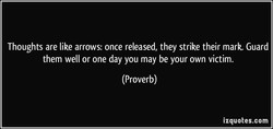 Thoughts are like arrows: once released, they strike their mark. Guard 