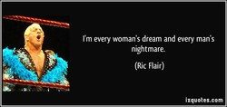 I'm every woman's dream and every man's 