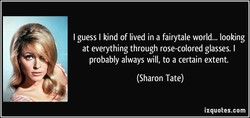 I guess I kind of lived in a fairytale world... looking 