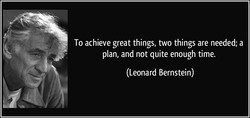 To achieve great things, two things are needed; a 