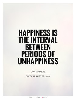 HAPPINESS IS THE INTERVAL BETWEEN PERIODS OF UNHAPPINESS DON MARQUIS PICTURE QUOTES. PICTUREQU'TES
