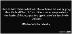 The Christians committed all sorts of atrocities on the Jews by giving 