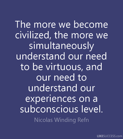The more we become 