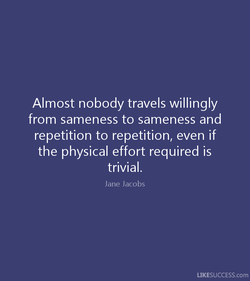 Almost nobody travels willingly 