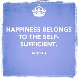 HAPPINESS BELONGS TO THE SELF- SUFFICIENT. Aristotle
