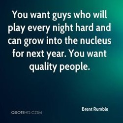 You want guys who will 