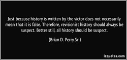 Just because history is written by the victor does not necessarily 