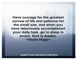 Have courage for the greatest 