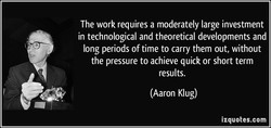 The work requires a moderately large investment 