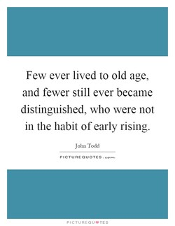 Few ever lived to old age, 