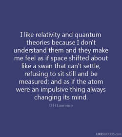 I like relativity and quantum 