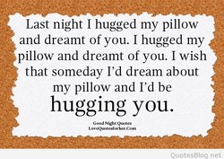 Last night I hugged my pillow 