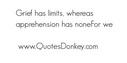 Grief has limits, whereas 