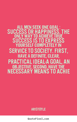 ALL MEN SEEK ONE GOAL : 