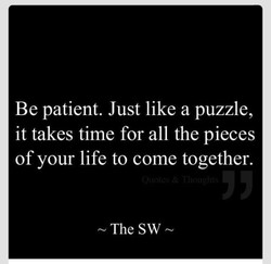 Be patient. Just like a puzzle, 