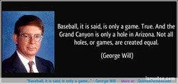 Baseball, it is said, is only a game. True. And the 