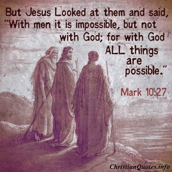 But Jesus Looked at them and said, 