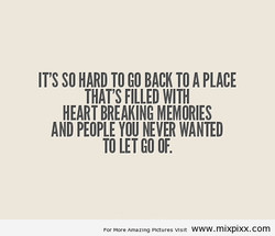 IT'S SO HARD TO GO BACK TO A PLACE 
