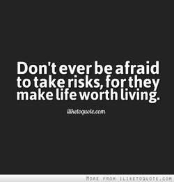 Don't ever be afraid 