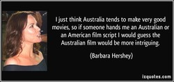 I just think Australia tends to make very good 