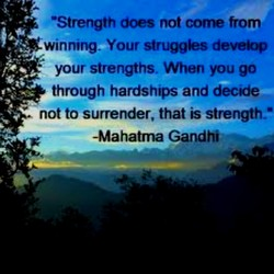 •Strength does not come from 