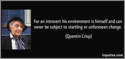 For an introvert his environment is himself and can 