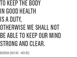TO KEEP THE BODY 
