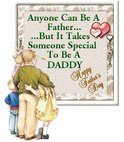 Anyone Can Be A Father... 5 ...But It Takes Someone Special To Be A DADDY