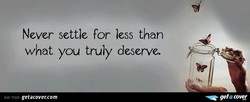 Never settle for less than 