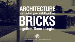 ARCHITECTURE starts when you carefully put two BRICKS together' There it begins Ludwig Mies van der Rohe / blog.miragestudi07.com