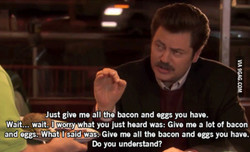 Just give me all the bacon and eggs you have. 