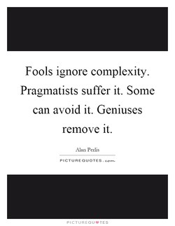 Fools ignore complexity. 