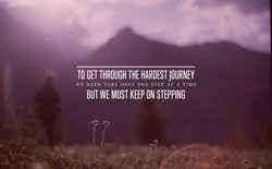 TO GET THROUGH THE HARDEST JOURNEY 