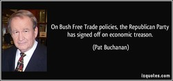 On Bush Free Trade policies, the Republican Party 