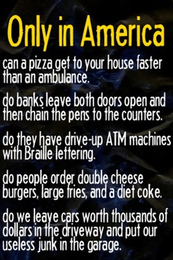 Only in America can a pizza g t to your house faster than an amb ance, (91t11ValhfeYfe/tgYiffP ATM machines ggrPgeeÅPlfarbdViedsOUaklåaChdfeetSceoke