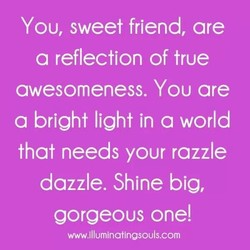 You, sweet friend, are 