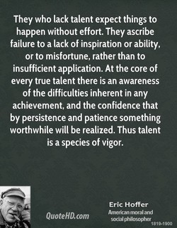 They who lack talent expect things to 