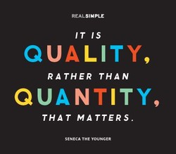 REAL SIMPLE QUALITY, RATHER THAN QUANTITY, THAT MATTERS. SENECA THE YOUNGER