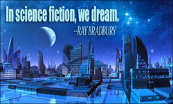 In science fiction, we dream.
