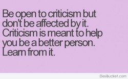 Be open to criticism but 