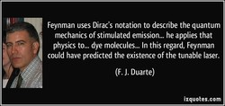 Feynman uses Dirac's notation to describe the quantum 