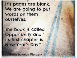 It's pages are blank. We are going to put words on them ourselves. The book is called Opportunity and its first chapter is New Year's Day.