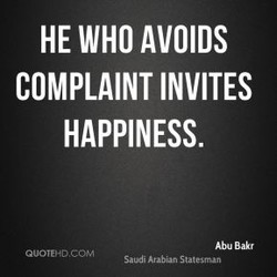 HE WHO AVOIDS COMPLAINT INVITES HAPPINESS. Abu Bakr QuoTEHD.co-M