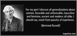 For my part I distrust all generalizations about 