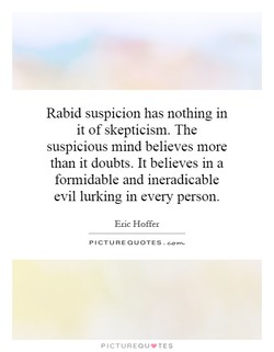 Rabid suspicion has nothing in 