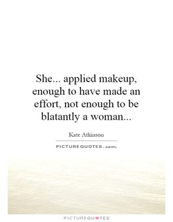 She... applied makeup 