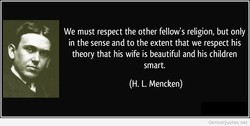 We must respect the other fellow's religion, but only 